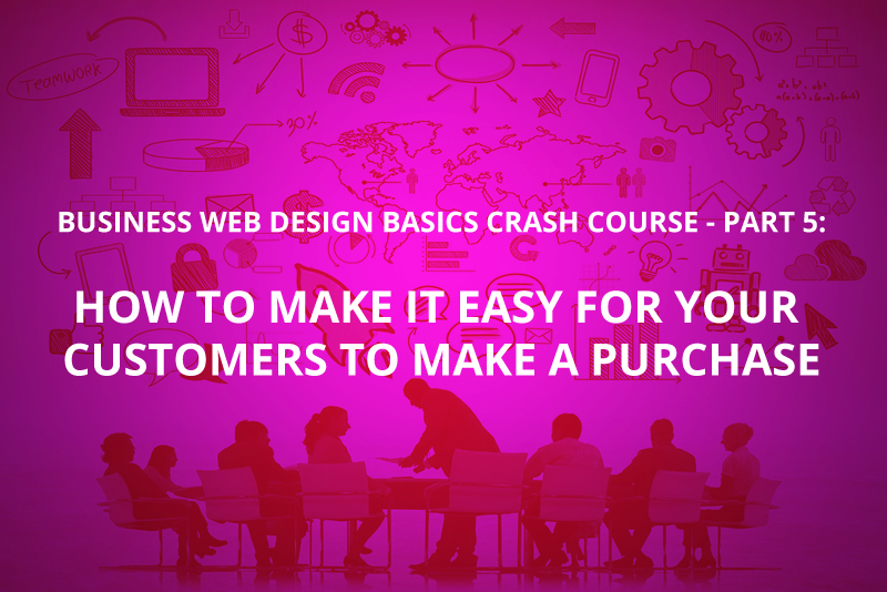 How To Make It Easy For Your Customers To Make A Purchase